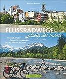 Flussradwege: Flussradeln abseits des Trubels. Ein Radführer Deutschland für 20 wenig befahrene Radfernwanderwege. Deutschlands Geheimtipp-Radfernwege.