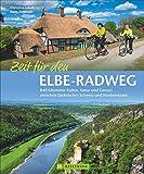 Elbe-Radweg: Ein Radführer mit Flussradweg-Touren durch Natur und Kultur von Dresden über Magdeburg, Dessau, Hamburg bis nach Cuxhaven und zum ... Schweiz und Nordseeküste (Radbildbände)