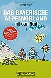 Fahrradführer Oberbayern: Das bayerische Alpenvorland mit dem Rad entdecken. Die schönsten Fahrradtouren südwestlich von München. Ein Radführer fürs Fünfseenland und den Pfaffenwinkel.