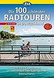Die 100 schönsten Radtouren in Deutschland (Die schönsten Radtouren und Radfernwege in Deutschland)