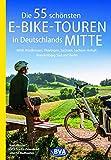 Die 55 schönsten E-Bike-Touren in Deutschlands Mitte: NRW, Nordhessen, Thüringen, Sachsen, Sachsen-Anhalt, Brandenburg Süd und Berlin (Die schönsten Radtouren...)