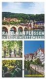 Radeln an Flüssen in Baden-Württemberg - 15 Fahrradtouren an Neckar, Rhein, Donau, Jagst, Tauber, Kocher, Lauter, Nagold u.a.: 15 Genusstouren