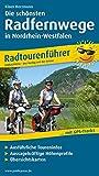 Die schönsten Radfernwege in Nordrhein-Westfalen: Radtourenführer mit GPS-Tracks, ausführlichen Toureninfos, aussagekräftigen Höhenprofilen und Übersichtskarten (Radtourenführer: TF)