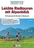 Leichte Radtouren in Oberbayern mit Alpenblick: 30 entspannte Ausflüge im bayerischen Alpenvorland - Ein Radführer für ganz Oberbayern mit ... 30 Traumtouren für Genießer in Oberbayern
