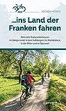 ... ins Land der Franken fahren: Reizvolle Radwandertouren: Reizvolle Radwandertouren im Steigerwald, in den Haßbergen, im Maindreieck, in der Rhön und im Spessart