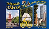 Thüringer Städtekette Radwanderweg: Von Eisenach nach Altenburg. Mit Innenstadtplänen. Maßstab 1:50.000. (Radfernwege)