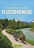 Deutschlands schönste Flussradwege: 15.000 traumhafte Flusskilometer vom Alpenrand zum Nordseestrand