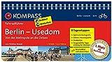 KOMPASS Fahrradführer Berlin - Usedom, von der Metropole an die Ostsee: Fahrradführer mit Routenkarten im optimalen Maßstab.