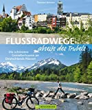 Flussradwege: Flussradeln abseits des Trubels: Ein Radführer Deutschland für 20 wenig befahrene Radfernwanderwege