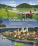 Donauradweg: Zeit für den Donau-Radweg. 352 Kilometer Natur, Kultur und Genuss zwischen Passau und Wien. Reiseführer, Radführer und Bildband in Einem.